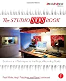 The Studio SOS Book: Solutions and Techniques for the Project Recording Studio (Sound On Sound Presents...) (0415823862) by White, Paul