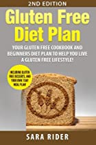 Gluten Free: Gluten Free Cookbook and Beginners Diet Plan To Help You Live A Gluten Free Lifestyle!