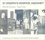 St. Joseph's Hospice, Hackney: A Century of Caring in the East End of London Michelle Winslow