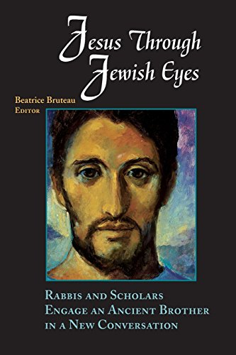 Jesus Through Jewish Eyes: Rabbis and Scholars Engage an Ancient Brother in a New Conversation