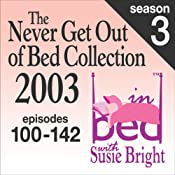 The Never Get Out of Bed Collection: 2003 In Bed With Susie Bright — Season 3 | [Susie Bright]