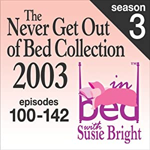 The Never Get Out of Bed Collection: 2003 In Bed With Susie Bright — Season 3 Performance