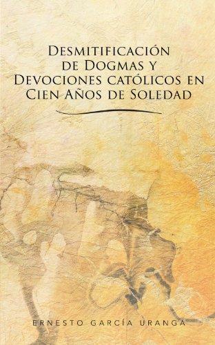 Desmitificación de Dogmas y Devociones Católicos en Cien Años de Soledad (Spanish Edition)