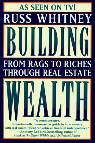 Image for Building Wealth : From Rags to Riches Through Real Estate