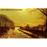 142 Color Paintings of John Atkinson Grimshaw - British Romantic Landscape Painter (September 6, 1836 - October 13, 1893) (English Edition)