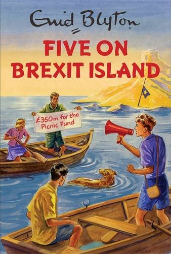 * NEW * Five on Brexit Island (Enid Blyton for Grown Ups)