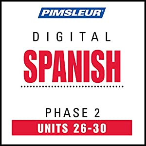Spanish Phase 2, Unit 26-30: Learn to Speak and Understand Spanish with Pimsleur Language Programs | [ Pimsleur]