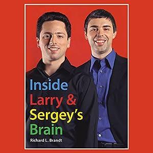 Inside Larry's and Sergey's Brain | [Richard L. Brandt]