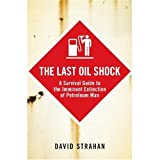 Image of The Last Oil Shock: A Survival Guide to the Imminent Extinction of Petroleum Man (UK Paperback) Strahan