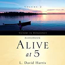 Alive at 5: Victory in Retrospect, Volume 2 (       UNABRIDGED) by L. David Harris Narrated by Kyle Tait