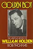 Golden Boy: Untold Story of William Holden (0297783440) by Thomas, Bob