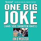 One Big Joke (And 300 Shorter Ones) Hörbuch von Jon D. Webster Gesprochen von: Jon D. Webster