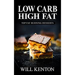 Low Carb: The Low Carb High Fat Diet with Over 200+ Decadent Dessert Recipes (The LCHF Weight Loss Cookbook©)