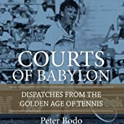 The Courts of Babylon: Dispatches from the Golden Age of Tennis | [Peter Bodo]