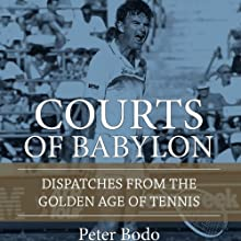 The Courts of Babylon: Dispatches from the Golden Age of Tennis (       UNABRIDGED) by Peter Bodo Narrated by Welland Scripps