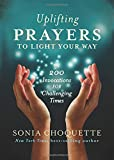 Uplifting Prayers to Show the Way: 200 Invocations for Challenging Times