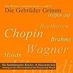 Die Bremer Stadtmusikanten und Co.: Die berühmtesten Kinder- und Hausmärchen arrangiert mit Meisterwerken der klassischen Musik    Brüder Grimm