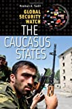 img - for Global Security Watch - The Caucasus States (Praeger Security International) book / textbook / text book