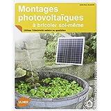 Montages photovolta�ques � bricoler soi-m�me : Utiliser l'�lectricit� solaire au quotidienpar Jean-Paul Blugeon