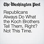Republicans Always Do What the Koch Brothers Tell Them, Right? Not This Time. | Charles Lane