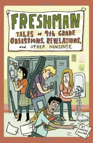 Freshman: Tales Of 9Th Grade Obsessions, Revelations, And Other Nonsense