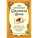 The Little Gold Grammar Book: Mastering the Rules That Unlock the Power of Writing (2nd Edition)by Brandon Royal