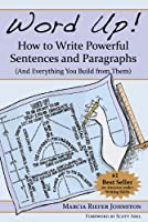 Word Up! How to Write Powerful Sentences and Paragraphs (And Everything You Build from Them) (English Edition)