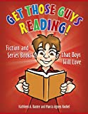 img - for Get Those Guys Reading!: Fiction and Series Books that Boys Will Love book / textbook / text book