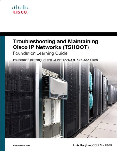 Troubleshooting and Maintaining Cisco IP Networks