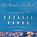 The Angel on the Roof: The Stories of Russell Banks (       UNABRIDGED) by Russell Banks Narrated by Robert Fass