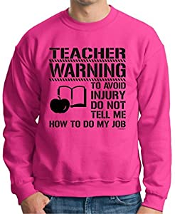 Avoid Injury Don't Tell Me How to Do My Job Teacher Crewneck Sweatshirt XXX-Large Heliconia