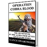 Operation Cobra Blood (Alpha Four Series Book 6) ~ Lance Swartwood