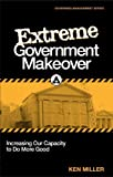 Extreme Government Makeover: Increasing Our Capacity to Do More Good (Edition 1ST) by Ken Miller [Paperback(2011£©]