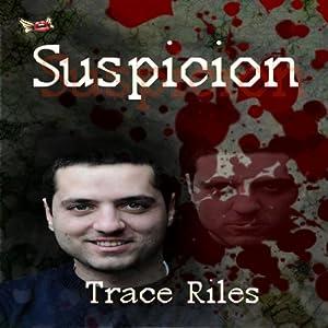 Suspicion | [Trace Riles]
