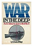 War in the Deep: Pacific Submarine Action in World War II (0399206299) by Hoyt, Edwin Palmer