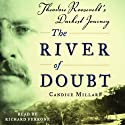 The River of Doubt: Theodore Roosevelt's Darkest Journey (       UNABRIDGED) by Candice Millard Narrated by Paul Michael