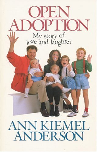 Open Adoption: My Story of Love and Laughter, ANN KIEMEL ANDERSON