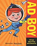 img - for AD Boy: Vintage Advertising with Character by Dotz, Warren, Husain, Masud (2009) Paperback book / textbook / text book
