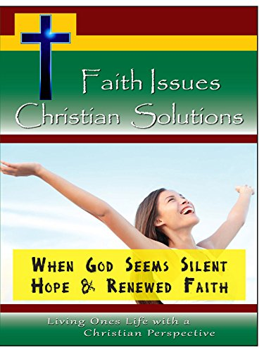 Faith Issues, Christian Solutions:When God Seems Silent