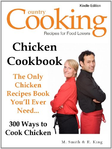 Chicken Cookbook - The Only Chicken Recipes Book You'll Ever Need - Optimized for E-Readers