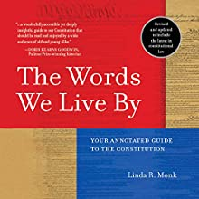 The Words We Live By: Your Annotated Guide to the Constitution (       UNABRIDGED) by Linda R. Monk Narrated by Marianne Fraulo, Kevin Stillwell