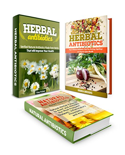 Herbal Antibiotics Box Set: 25 Effective Herbal Remedies to Avert and Alleviate the Most Frequent Diseases, Destroy Superbugs and Improve Your Health (Herbal … home remedies, alternative medicine)