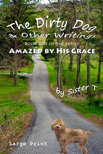 The Dirty Dog & Other Writings: Large Print Edition (Amazed By His Grace)