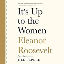It's up to the Women Audiobook by Eleanor Roosevelt, Jill Lepore - introduction Narrated by Suzanne Toren