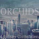 The Splendor of Orchids | Lindsey Crittenden
