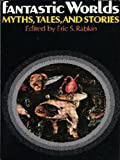 Image of Fantastic Worlds: Myths, Tales, and Stories