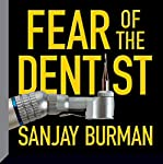 Fear of the Dentist | Sanjay Burman