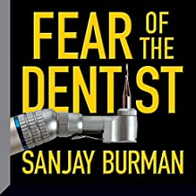 Fear of the Dentist (       UNABRIDGED) by Sanjay Burman Narrated by Sanjay Burman