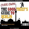 The Good Thief's Guide to Berlin: Good Thief Mysteries, Book 5 (Unabridged) (       UNABRIDGED) by Chris Ewan Narrated by Simon Vance
