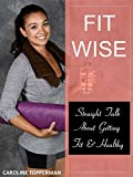 FITWISE: Straight Talk About Being Fit & Health